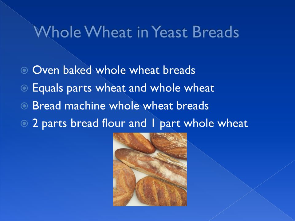  Oven baked whole wheat breads  Equals parts wheat and whole wheat  Bread machine whole wheat breads  2 parts bread flour and 1 part whole wheat