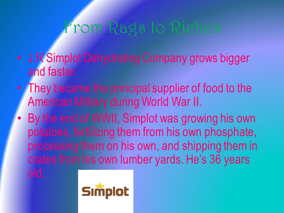 From Rags to Riches J.R Simplot Dehydrating Company grows bigger and faster.