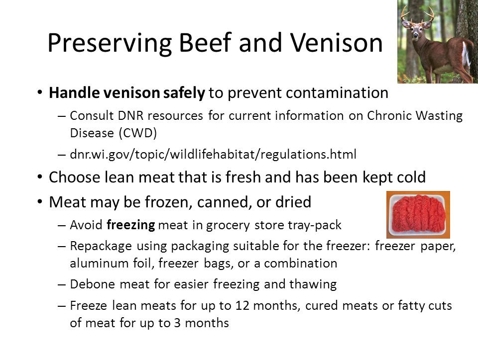 Preserving Beef and Venison Handle venison safely to prevent contamination – Consult DNR resources for current information on Chronic Wasting Disease