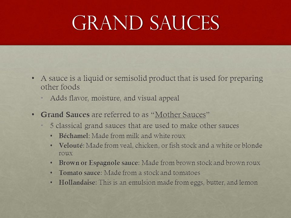 Grand Sauces A sauce is a liquid or semisolid product that is used for preparing other foodsA sauce is a liquid or semisolid product that is used for