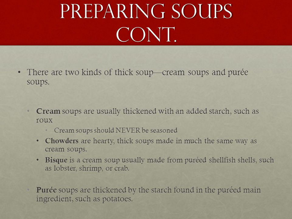 Preparing Soups Cont. There are two kinds of thick soup—cream soups and purée soups.There are two kinds of thick soup—cream soups and purée soups. Cre