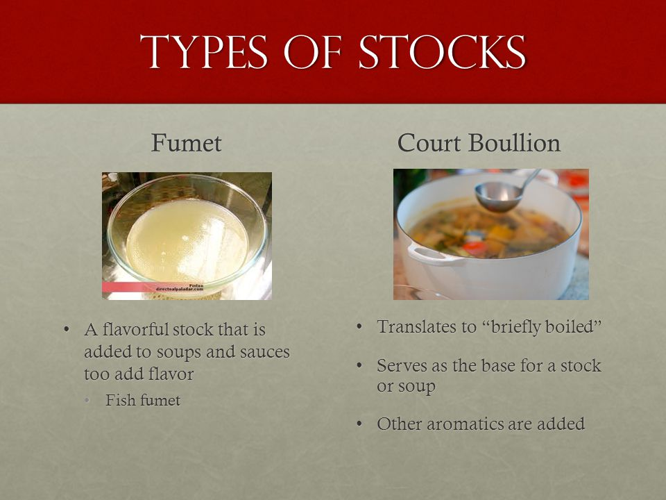 Types of Stocks Fumet A flavorful stock that is added to soups and sauces too add flavorA flavorful stock that is added to soups and sauces too add fl