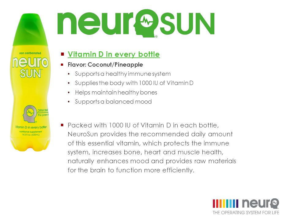  Packed with 1000 IU of Vitamin D in each bottle, NeuroSun provides the recommended daily amount of this essential vitamin, which protects the immune system, increases bone, heart and muscle health, naturally enhances mood and provides raw materials for the brain to function more efficiently.