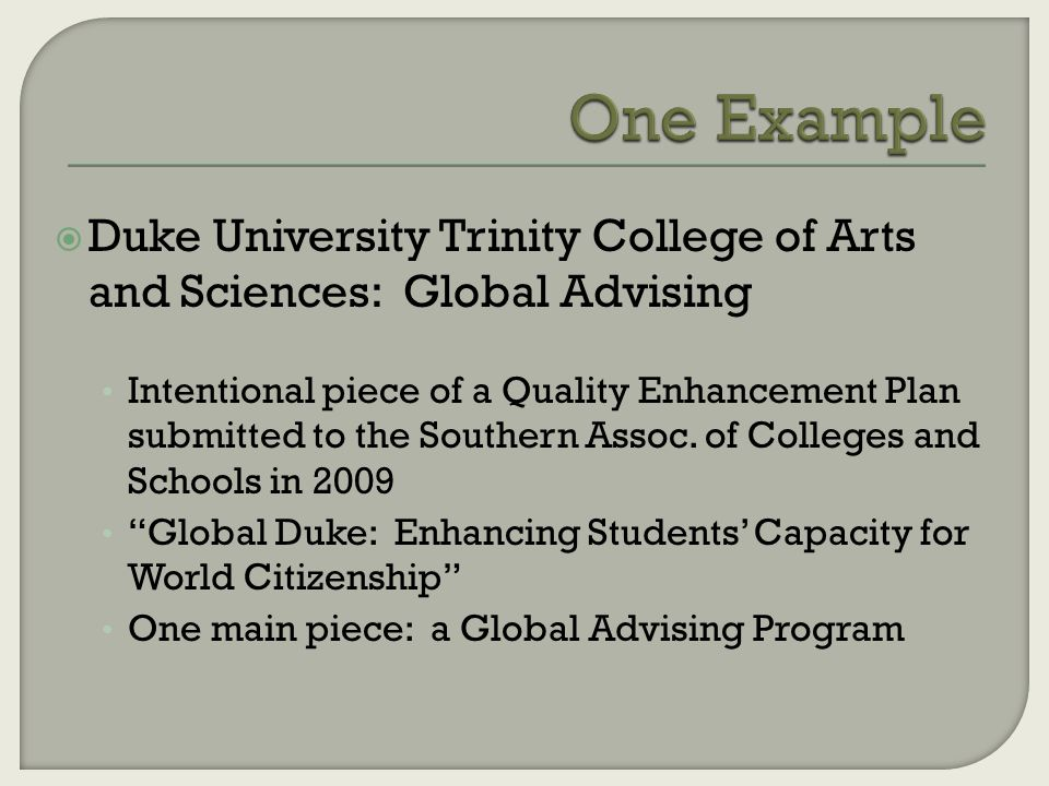  Duke University Trinity College of Arts and Sciences: Global Advising Intentional piece of a Quality Enhancement Plan submitted to the Southern Assoc.
