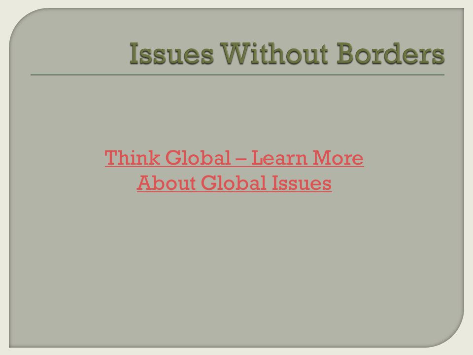 Think Global – Learn More About Global Issues