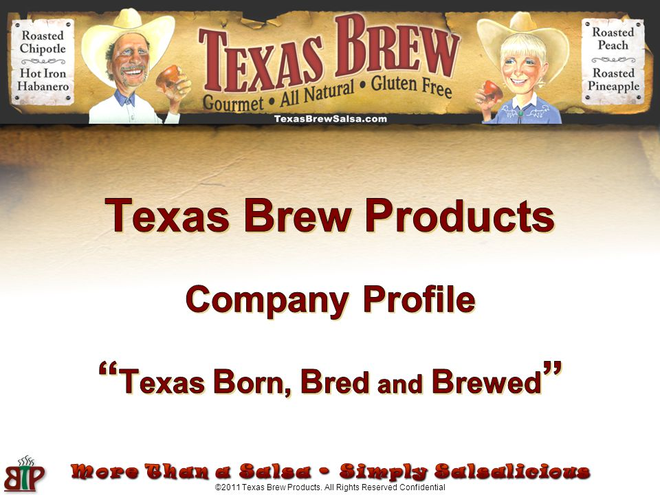 ©2011 Texas Brew Products. All Rights Reserved Confidential