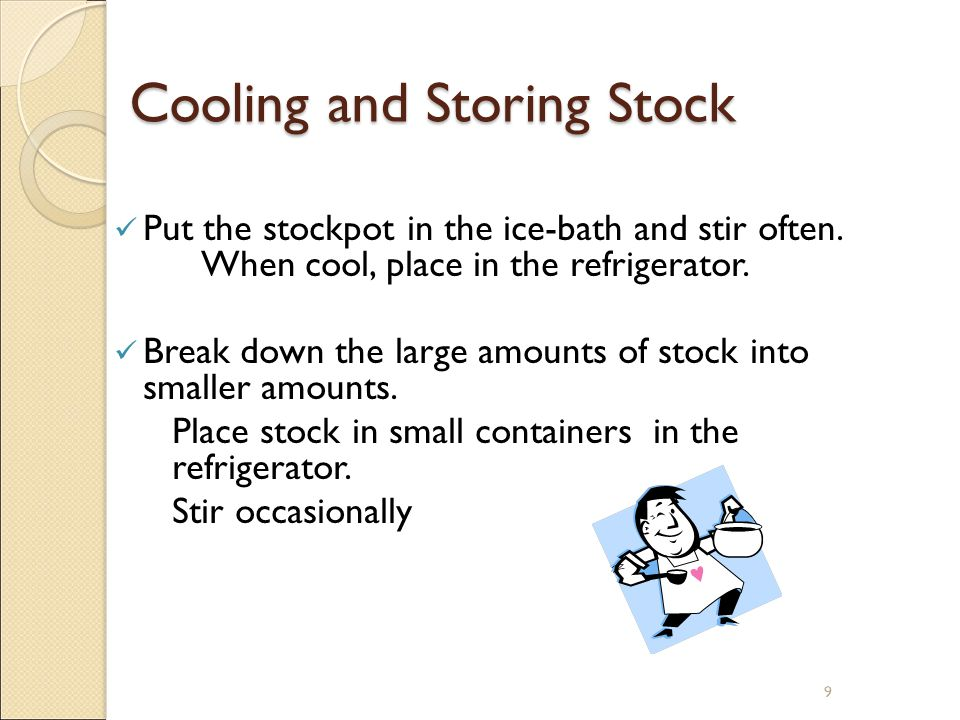 9 Cooling and Storing Stock Put the stockpot in the ice-bath and stir often.