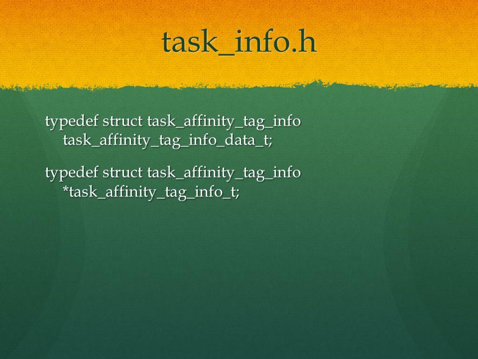 task_info.h typedef struct task_affinity_tag_info task_affinity_tag_info_data_t; typedef struct task_affinity_tag_info *task_affinity_tag_info_t;