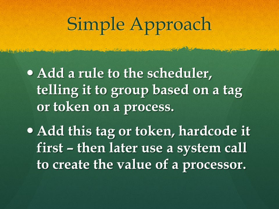 Simple Approach Add a rule to the scheduler, telling it to group based on a tag or token on a process. Add a rule to the scheduler, telling it to grou