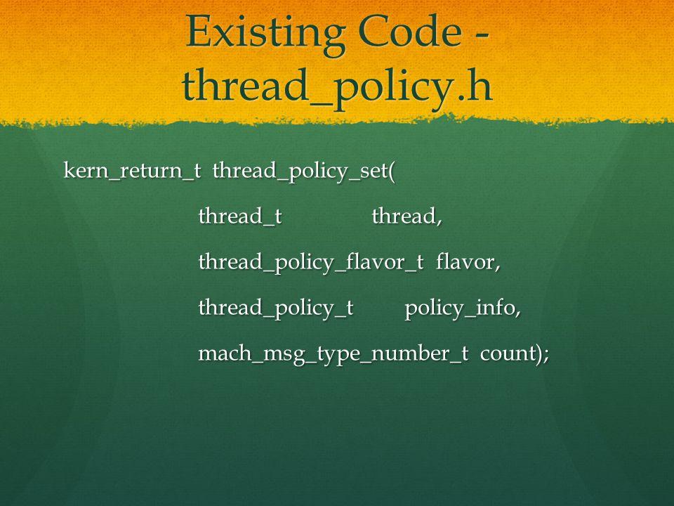 Existing Code - thread_policy.h kern_return_t thread_policy_set( thread_t thread, thread_t thread, thread_policy_flavor_t flavor, thread_policy_flavor