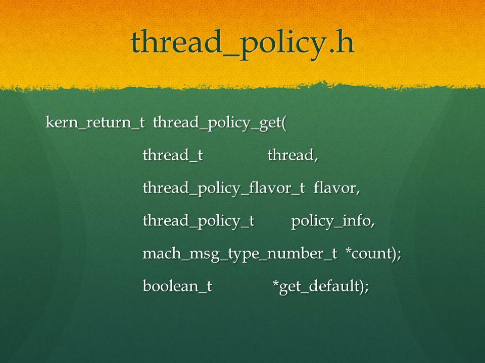 thread_policy.h kern_return_t thread_policy_get( thread_t thread, thread_t thread, thread_policy_flavor_t flavor, thread_policy_flavor_t flavor, threa