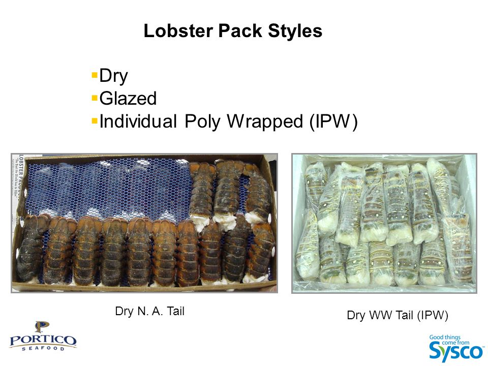Lobster Pack Styles  Dry  Glazed  Individual Poly Wrapped (IPW) Dry WW Tail (IPW) Dry N. A. Tail
