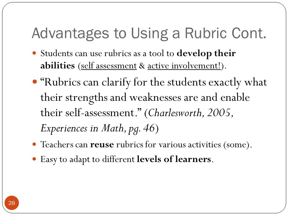 "Advantages to Using a Rubric Cont. Students can use rubrics as a tool to develop their abilities (self assessment & active involvement!). ""Rubrics can"