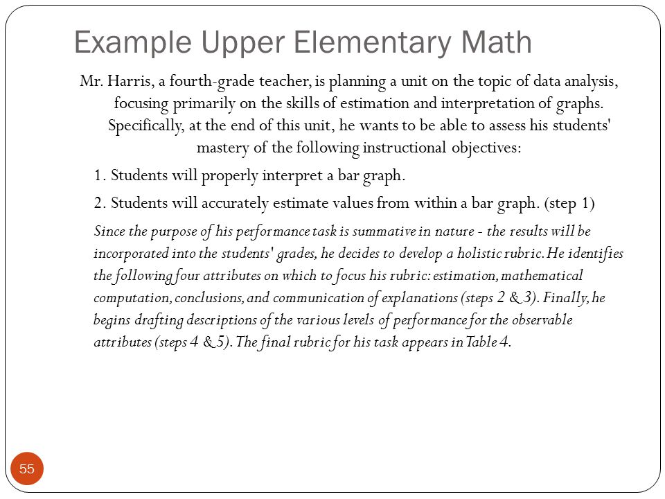 Example Upper Elementary Math 55 Mr. Harris, a fourth-grade teacher, is planning a unit on the topic of data analysis, focusing primarily on the skill