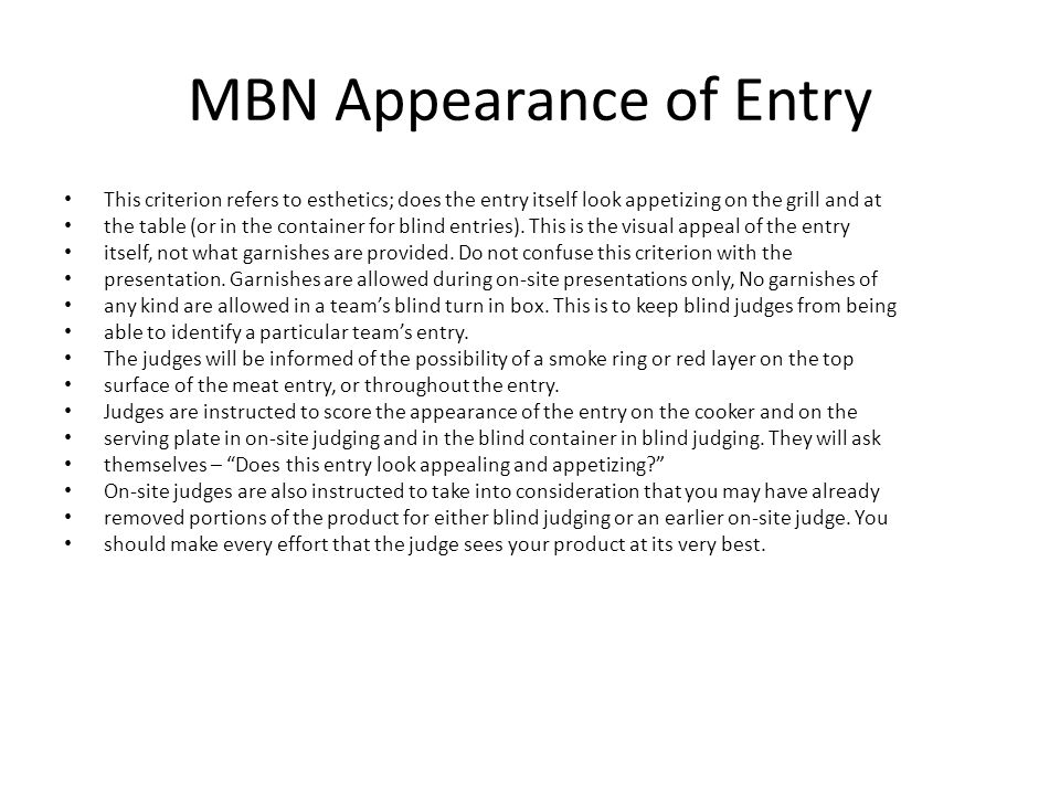 MBN Appearance of Entry This criterion refers to esthetics; does the entry itself look appetizing on the grill and at the table (or in the container f