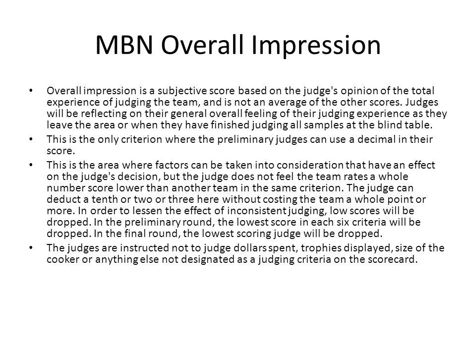 MBN Overall Impression Overall impression is a subjective score based on the judge's opinion of the total experience of judging the team, and is not a