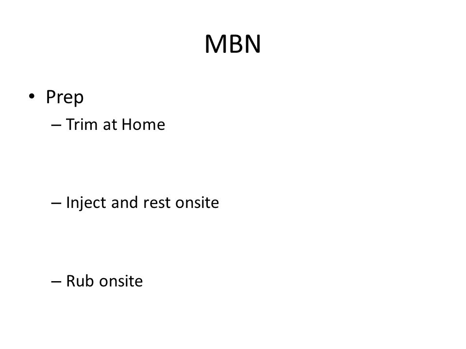 MBN Prep – Trim at Home – Inject and rest onsite – Rub onsite