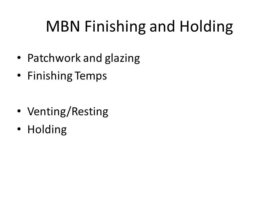 MBN Finishing and Holding Patchwork and glazing Finishing Temps Venting/Resting Holding