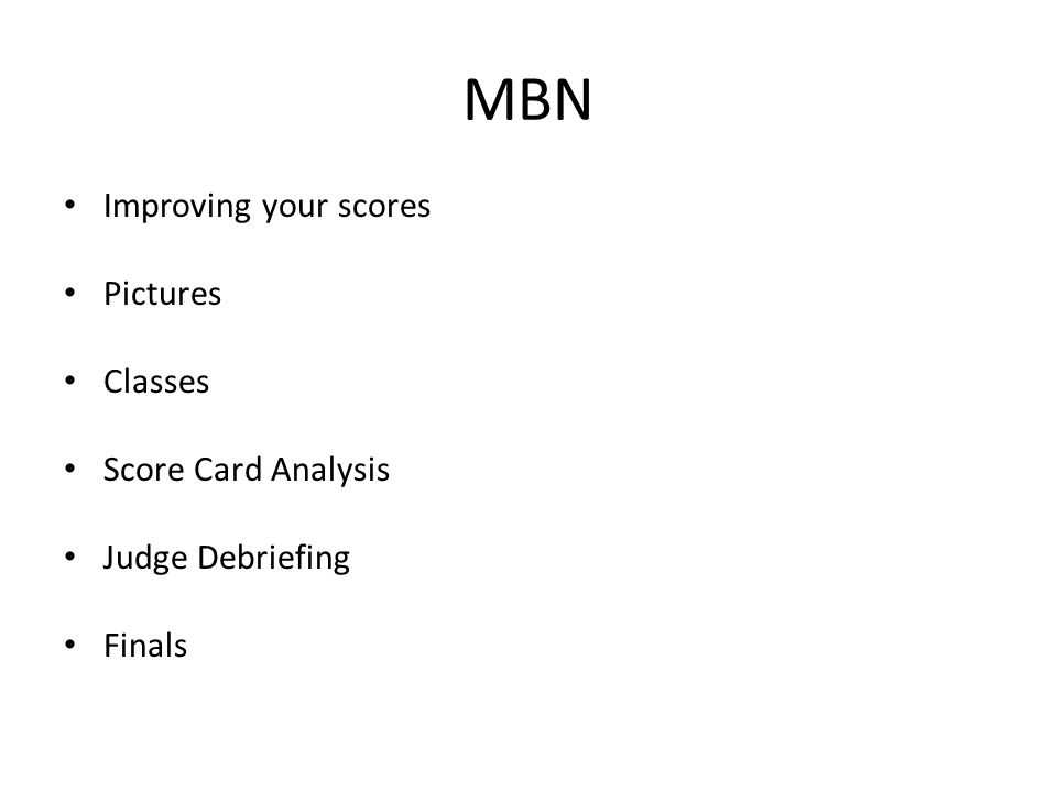 MBN Improving your scores Pictures Classes Score Card Analysis Judge Debriefing Finals