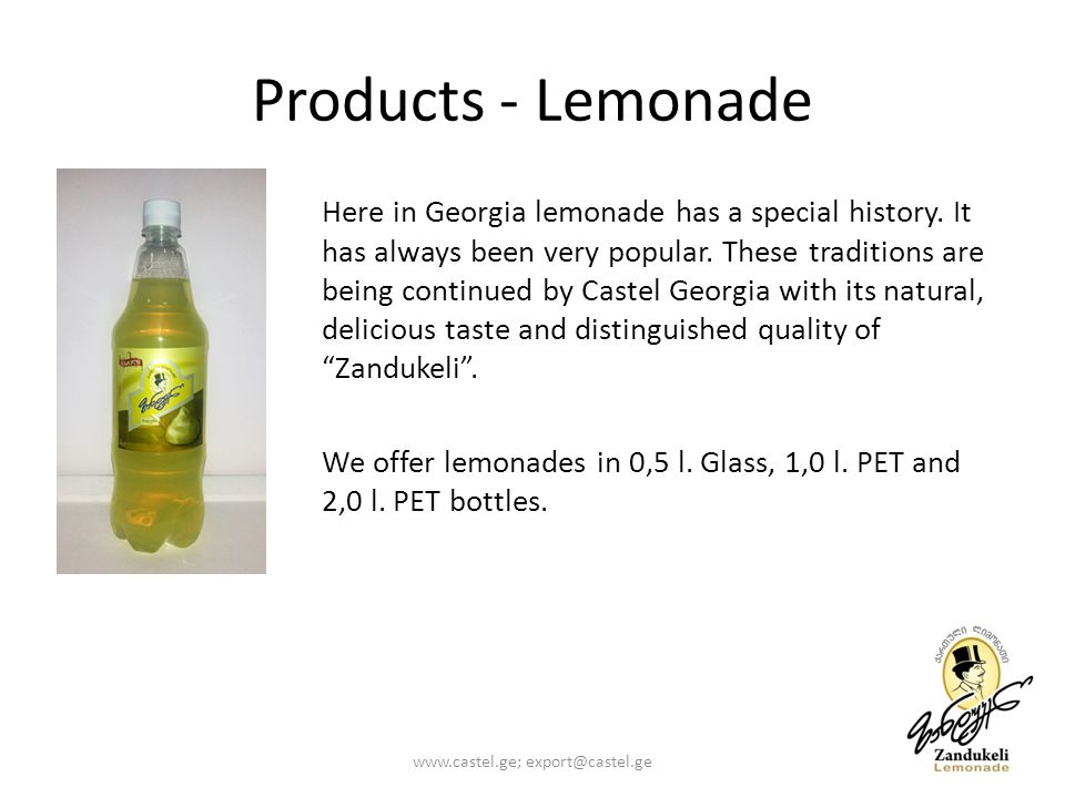 Products - Lemonade Here in Georgia lemonade has a special history. It has always been very popular. These traditions are being continued by Castel Ge