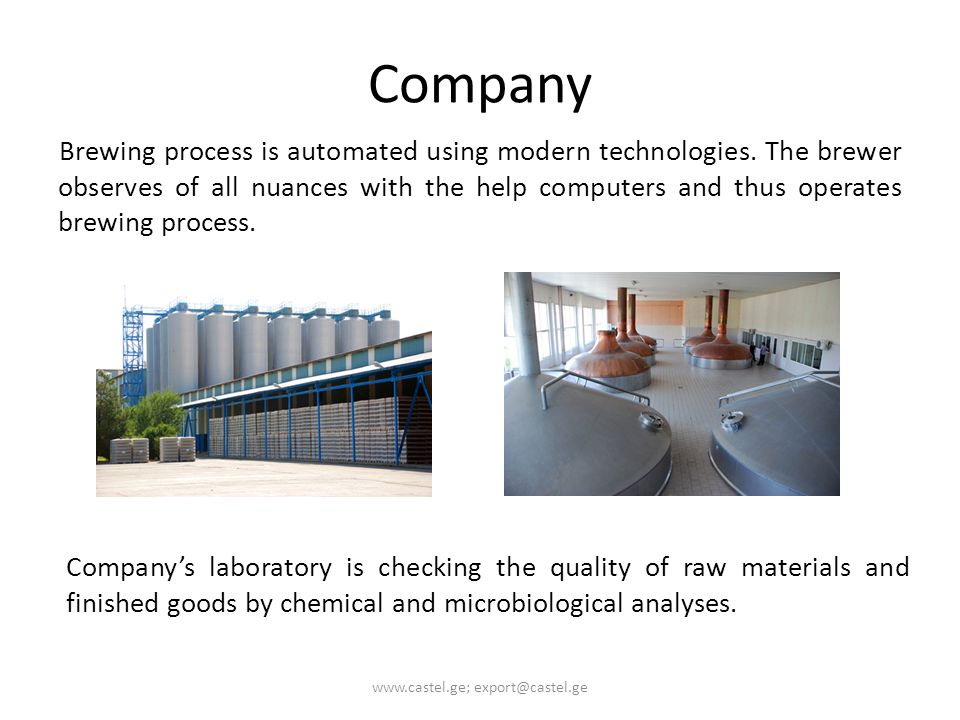 Company Brewing process is automated using modern technologies. The brewer observes of all nuances with the help computers and thus operates brewing p