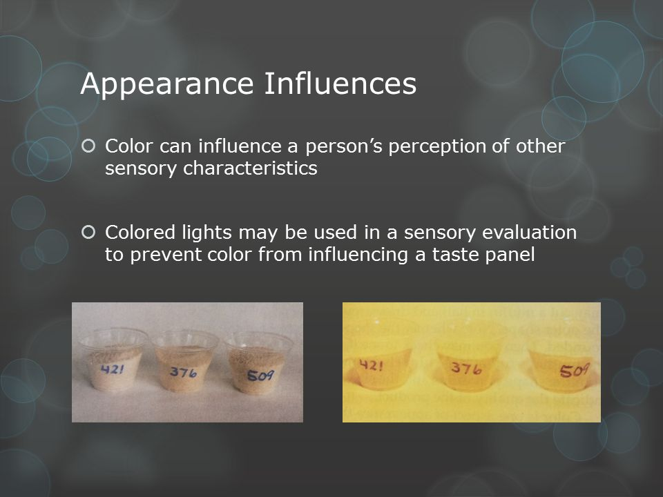 Appearance Influences  Color can influence a person's perception of other sensory characteristics  Colored lights may be used in a sensory evaluatio