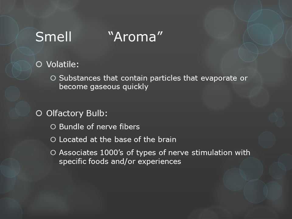 "Smell""Aroma""  Volatile:  Substances that contain particles that evaporate or become gaseous quickly  Olfactory Bulb:  Bundle of nerve fibers  Loc"