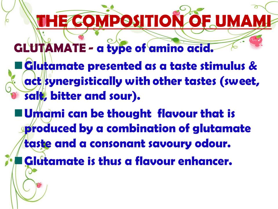 THE COMPOSITION OF UMAMI GLUTAMATE - a type of amino acid.