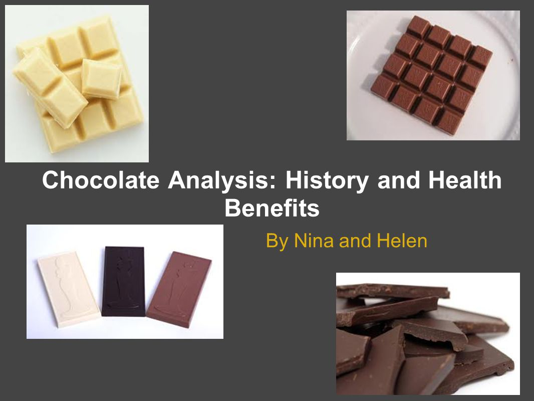 Chocolate Analysis: History and Health Benefits By Nina and Helen