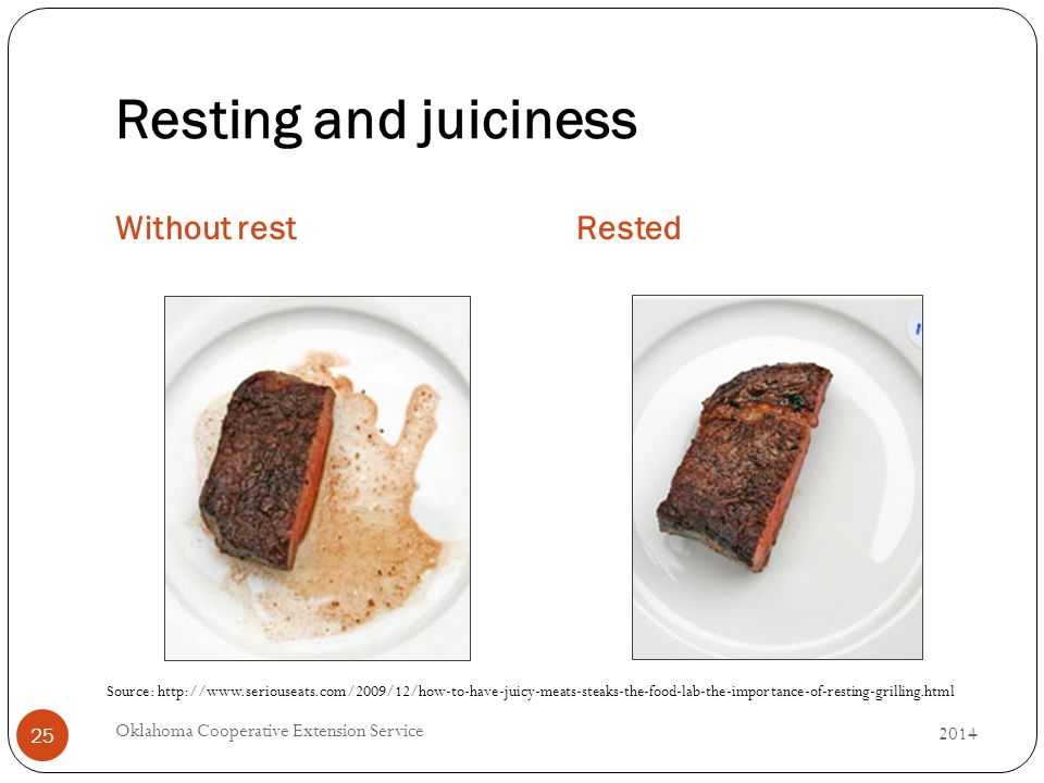 Resting and juiciness Without restRested 2014 Oklahoma Cooperative Extension Service 25 Source: http://www.seriouseats.com/2009/12/how-to-have-juicy-meats-steaks-the-food-lab-the-importance-of-resting-grilling.html