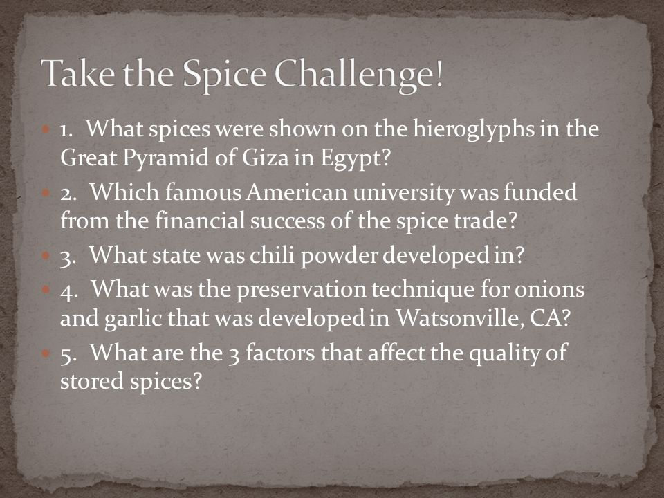 1. What spices were shown on the hieroglyphs in the Great Pyramid of Giza in Egypt? 2. Which famous American university was funded from the financial