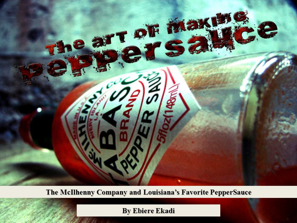 The McIlhenny Company and Louisiana's Favorite PepperSauce By Ebiere Ekadi