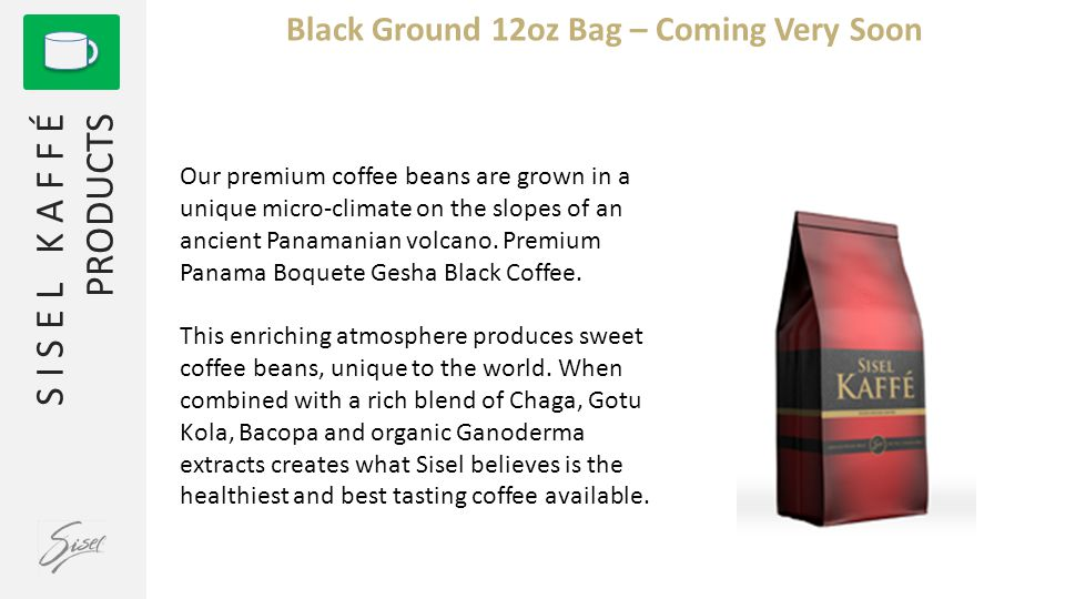 S I S E L K A F F É PRODUCTS Black Ground 12oz Bag – Coming Very Soon Our premium coffee beans are grown in a unique micro-climate on the slopes of an