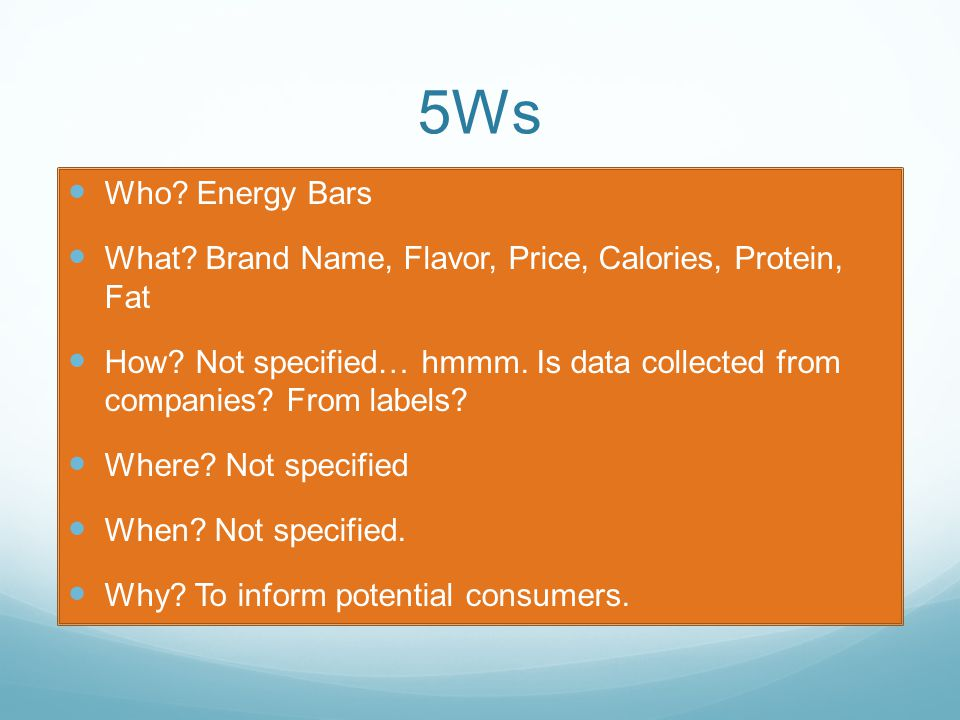 5Ws Who. Energy Bars What. Brand Name, Flavor, Price, Calories, Protein, Fat How.