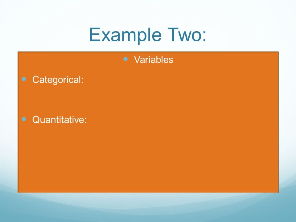 Example Two: Variables Categorical: Quantitative: