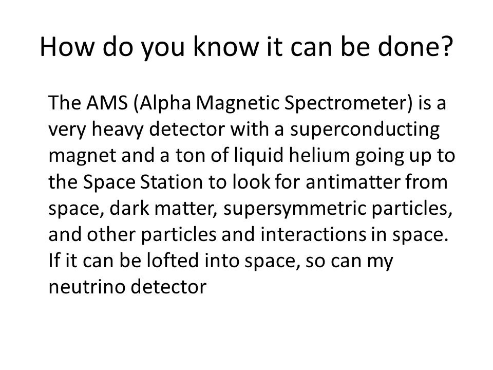 How do you know it can be done? The AMS (Alpha Magnetic Spectrometer) is a very heavy detector with a superconducting magnet and a ton of liquid heliu