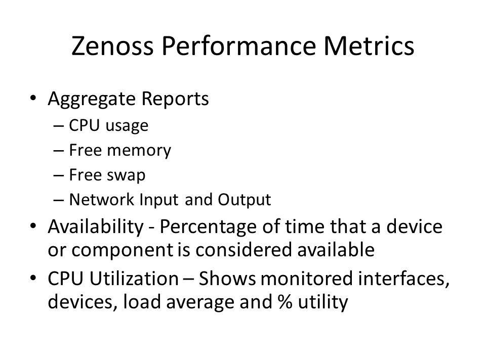 Zenoss Performance Metrics Aggregate Reports – CPU usage – Free memory – Free swap – Network Input and Output Availability - Percentage of time that a