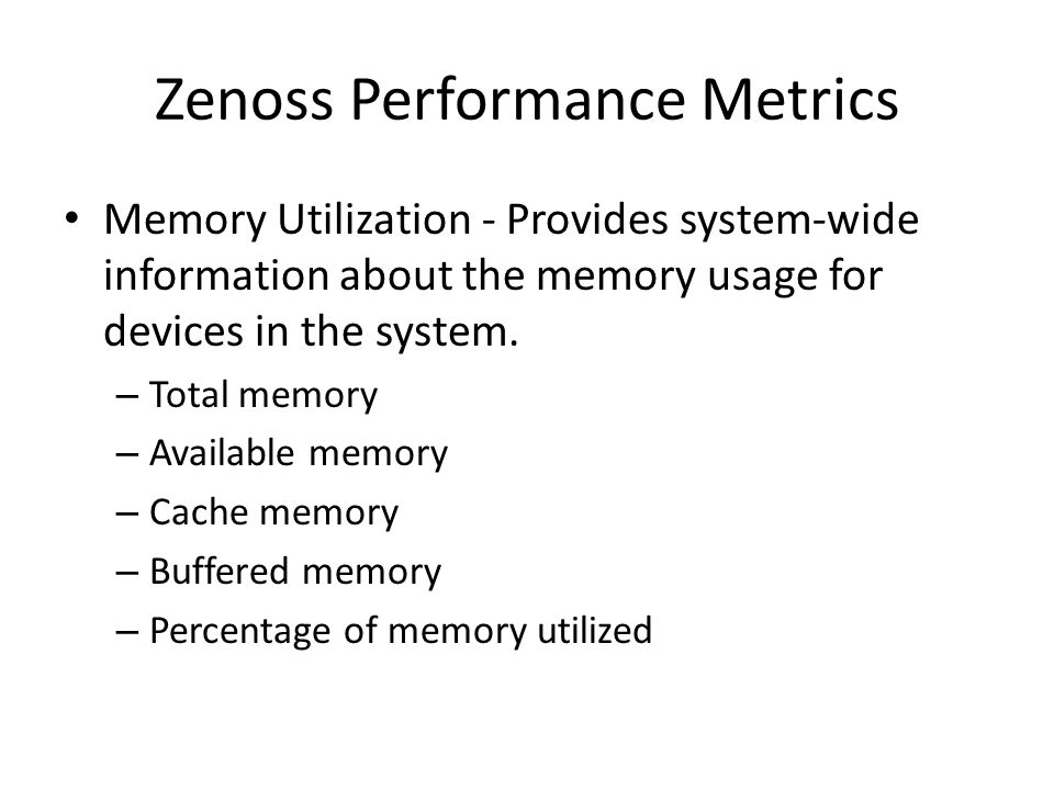 Zenoss Performance Metrics Memory Utilization - Provides system-wide information about the memory usage for devices in the system. – Total memory – Av