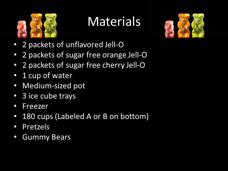 Materials 2 packets of unflavored Jell-O 2 packets of sugar free orange Jell-O 2 packets of sugar free cherry Jell-O 1 cup of water Medium-sized pot 3