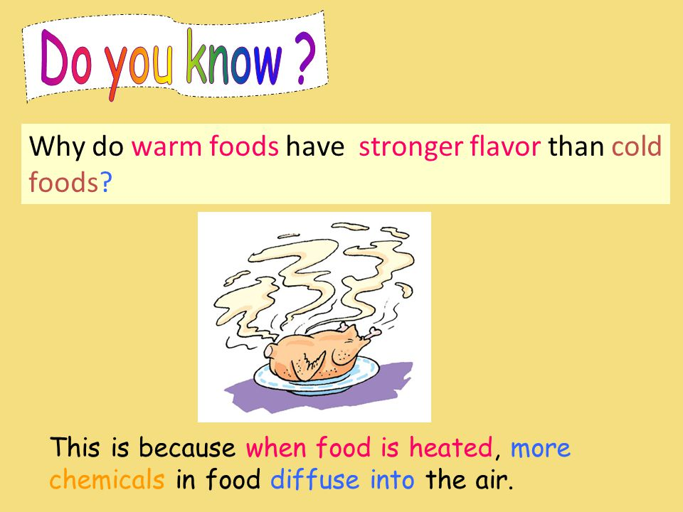 Why do warm foods have stronger flavor than cold foods.