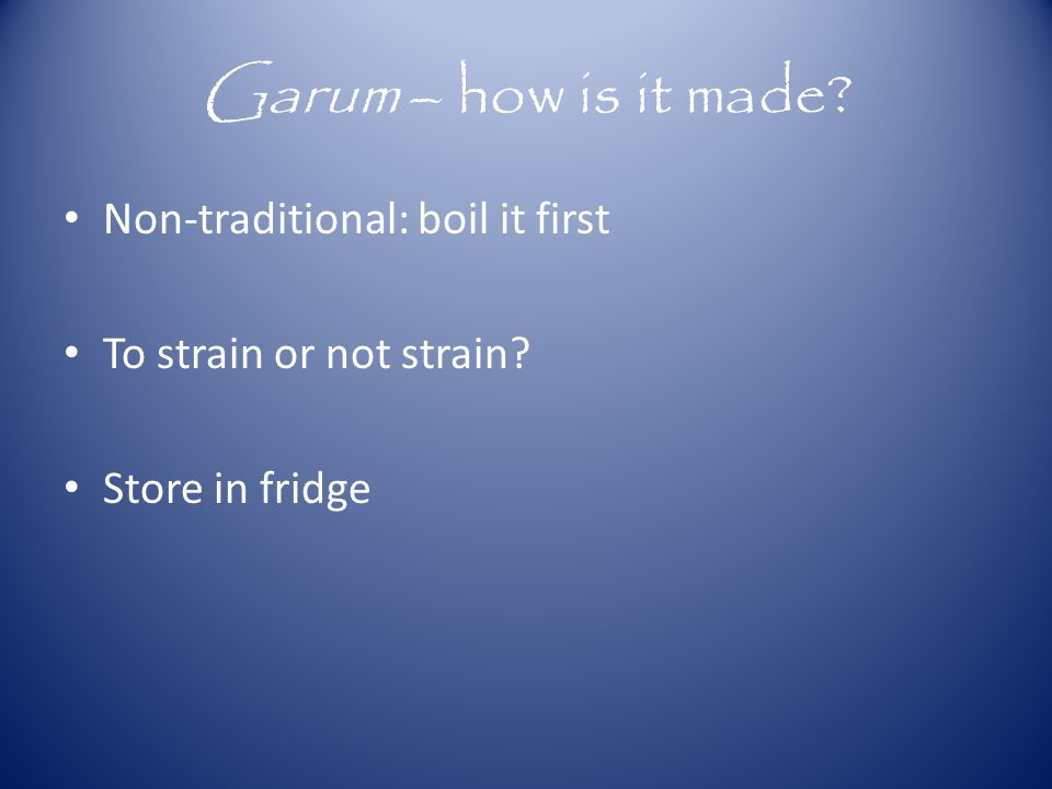 Garum – how is it made? Non-traditional: boil it first To strain or not strain? Store in fridge