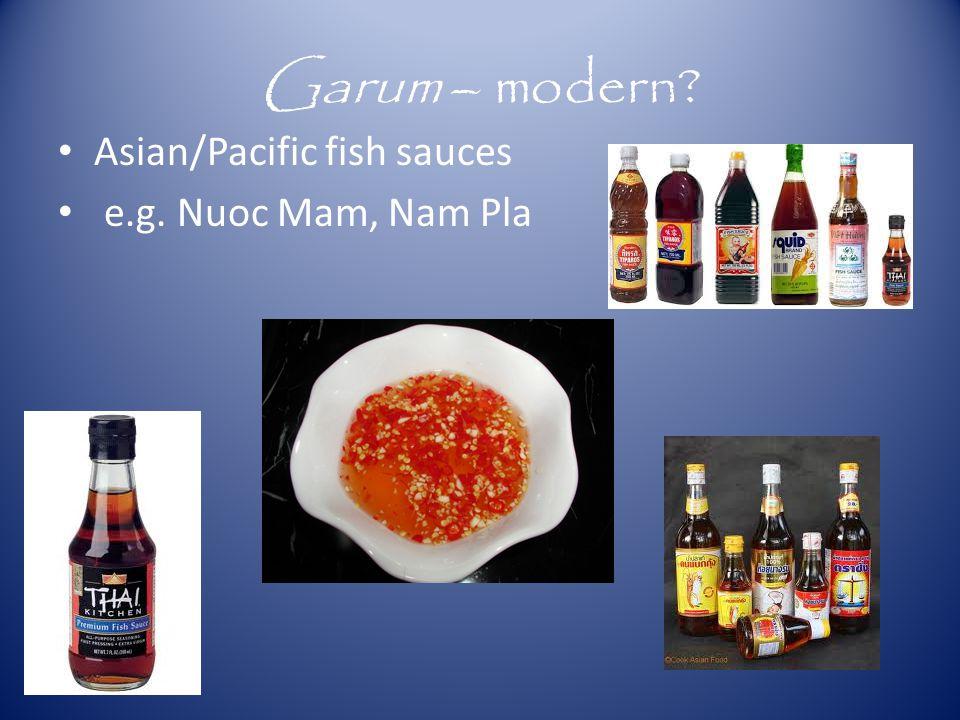 Garum – modern? Asian/Pacific fish sauces e.g. Nuoc Mam, Nam Pla