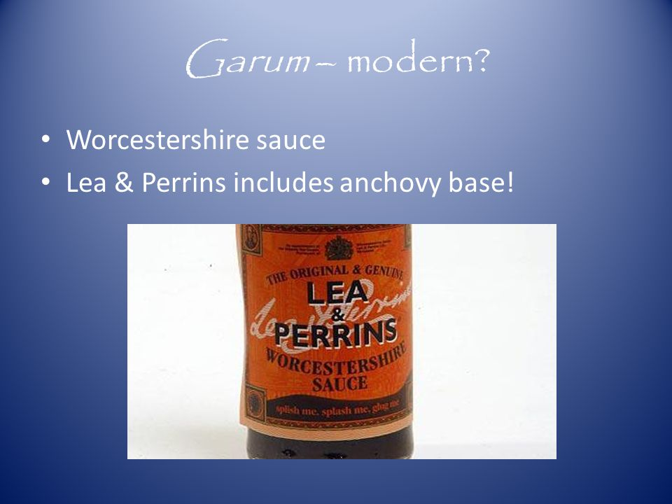 Garum – modern? Worcestershire sauce Lea & Perrins includes anchovy base!