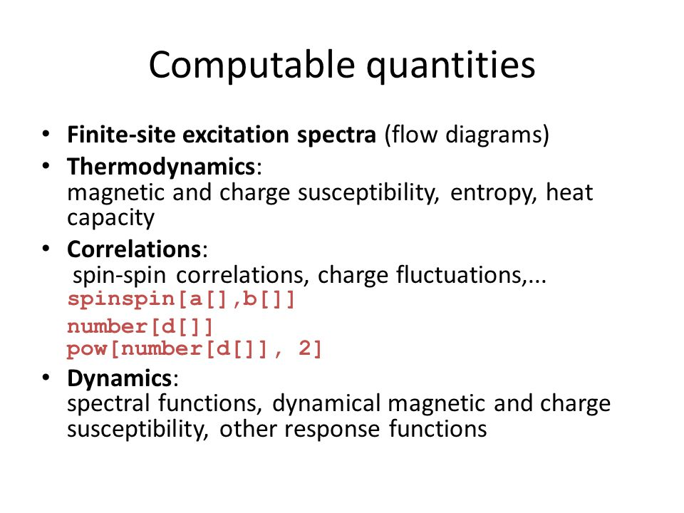 Computable quantities Finite-site excitation spectra (flow diagrams) Thermodynamics: magnetic and charge susceptibility, entropy, heat capacity Correlations: spin-spin correlations, charge fluctuations,...