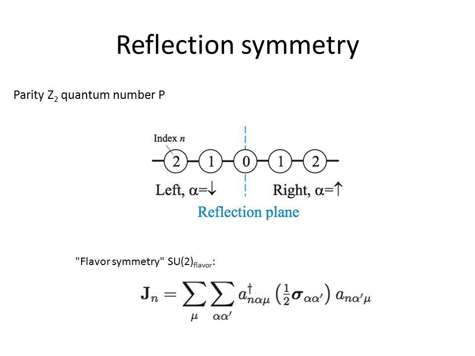Reflection symmetry Parity Z 2 quantum number P Flavor symmetry SU(2) flavor :