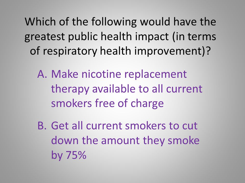 Hypothetical Question What if we had a non-tobacco, non-combustion device that looked and worked like a cigarette but delivered clean nicotine, was satisfactory to smokers, helped them to quit smoking or greatly reduce the amount that they smoked, and were relatively safe?