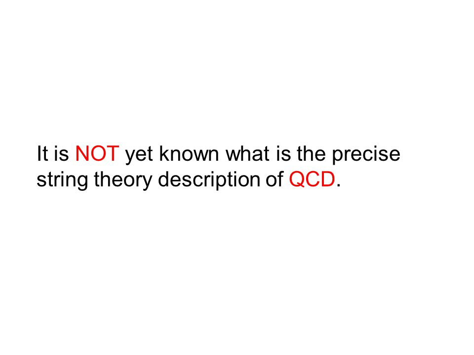It is NOT yet known what is the precise string theory description of QCD.