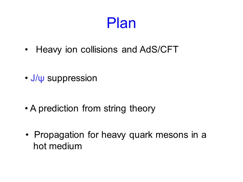 Plan Heavy ion collisions and AdS/CFT J/ψ suppression A prediction from string theory Propagation for heavy quark mesons in a hot medium