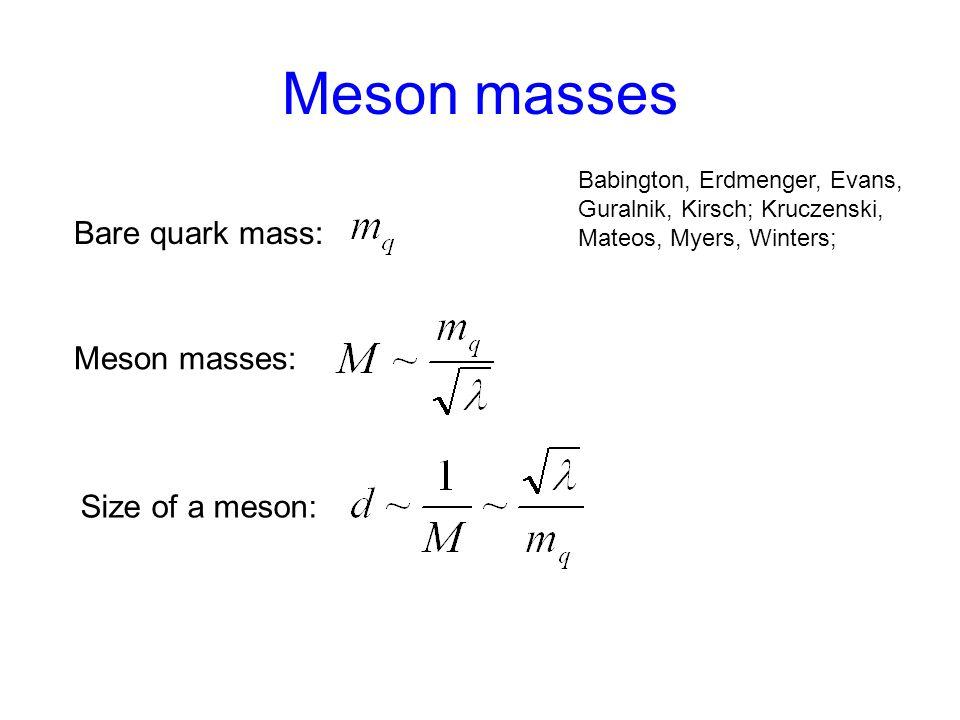 Meson masses Size of a meson: Bare quark mass: Meson masses: Babington, Erdmenger, Evans, Guralnik, Kirsch; Kruczenski, Mateos, Myers, Winters;