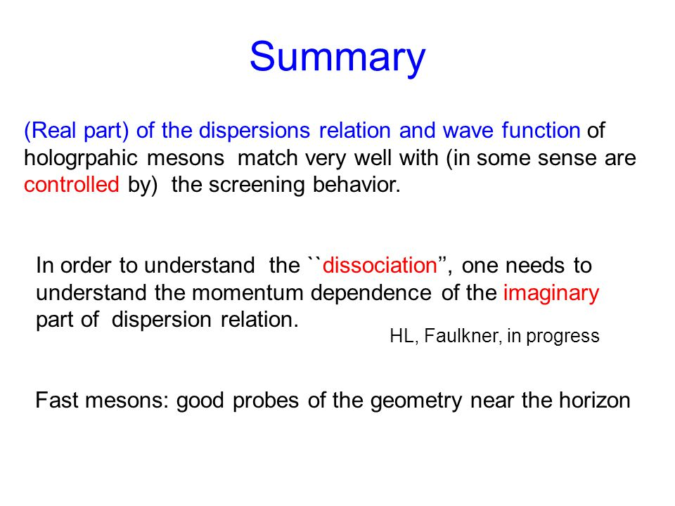 Summary (Real part) of the dispersions relation and wave function of hologrpahic mesons match very well with (in some sense are controlled by) the screening behavior.